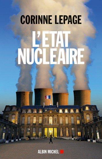 LEPAGE, Corinne, L'État Nucléaire, Éditions Albin Michel, 2014, 235 p.
